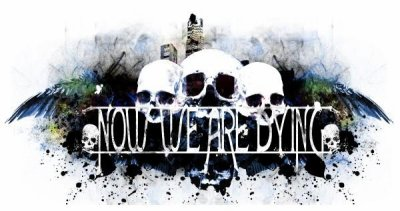 NOW WE ARE DYING
