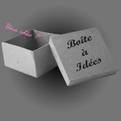 Boîte à idées ! ;-)