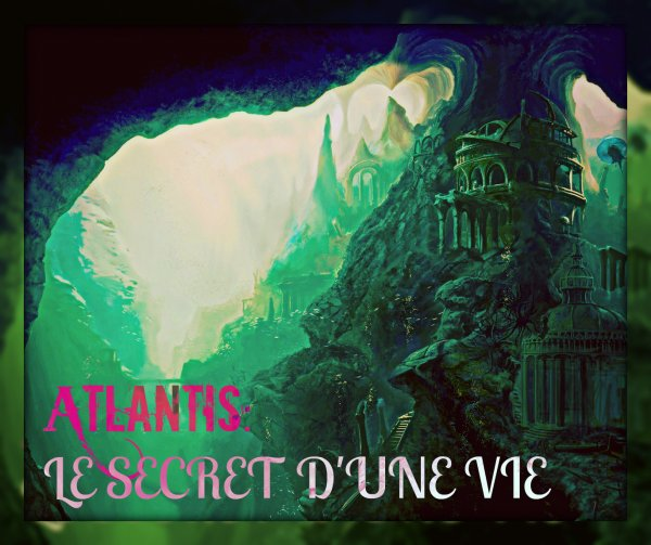 ATLANTIS LE SECRET D'UNE VIE