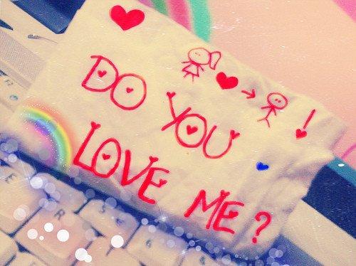 Do you love me .. ?