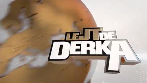 Le JT agité de Derka