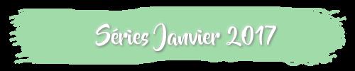 29/01/17 - Séries Janvier 2017