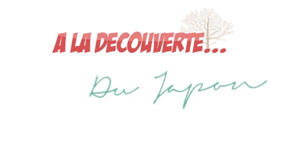 __  __   À la découverte...   • du Japon  __  __