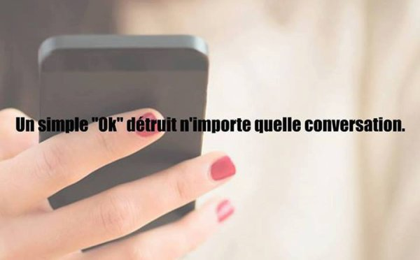 "Un simple ""ok""détruit n'importe quelle conversation"