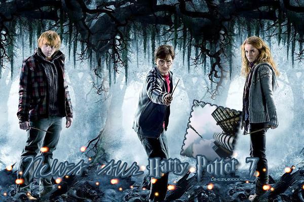 Des Nouveaux Posters + 3 Nouvelles Extraits & Interviews + Vidéo De L'avant Première de Tours + Info sur Le DVD Harry Potter 7 + 13 Nouveaux Extraits + Nouvelle Couverture & Nouvelle Scène Dévoilée   Créa