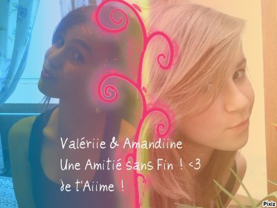 Valériie & Amandiine <3 !