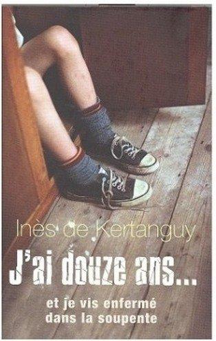 J'ai 12 ans et je vis enfermé dans la soupente d'Ines De Kertanguy