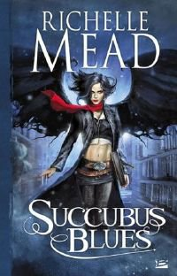 Georgina Kincaid , tome 1 : Succubus Blues  [Richelle Mead ]