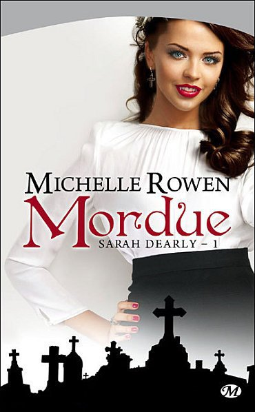 Sarah Dearly tome 1 : Mordue [Michelle Rowen]
