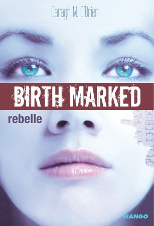 Birth marked T1 : Rebelle [Caragh M. O'Brien]