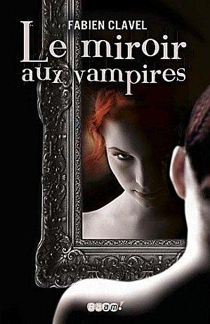 Le miroir aux vampires Tome 1 [Fabien Clavel]
