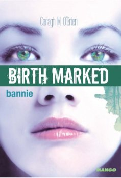 Birth Marked, tome 2 : Bannie [Caragh M. O'Brien]