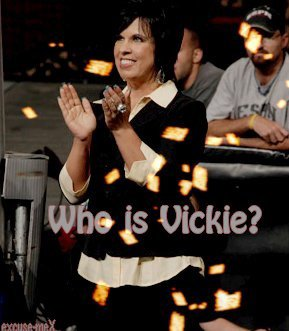 Who is Vickie?