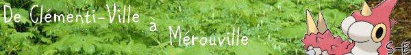 Partie 3 ~ De Clémenti-ville à Mérouville.