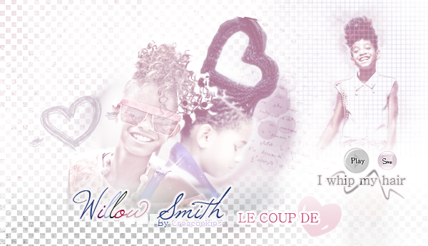 Willow Smith , Coup de ♥ + Creation avec SON !