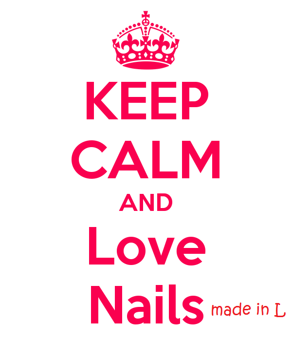 KEEP CALM AND LOVE NAILS MADE IN L