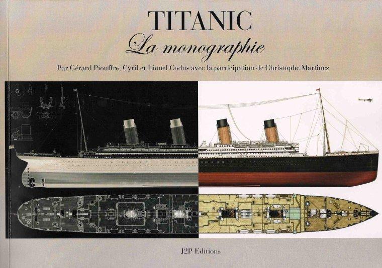 Le nouveau livre de modéliste : Titanic la monographie, Par Gérard Piouffre , Cyril et Lionel Codus avec la participation de Christophe Martinez