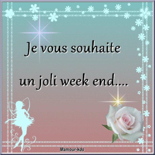 A VOUS TOUS ET TOUTE,BON WEEK-END,ET SAMEDI !!!!!!!!