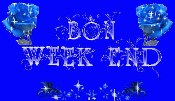 A VOUS TOUS ET TOUTES,BON WEEW-END,ET BON SAMEDI !!!!!