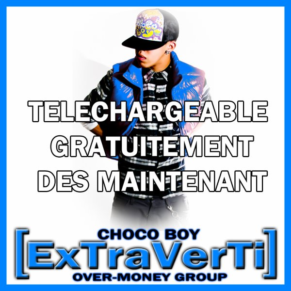 OVER MONEY GROUP PRESENTE CHOCO BOY -  DISPONIBLE EN TELECHARGMENT GRATUIT DES MAINTENANT