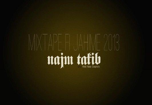 Najm Takib [ MixTape Fi Jahime ] 2013