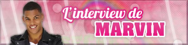 ○ L'interview de Marvin ○