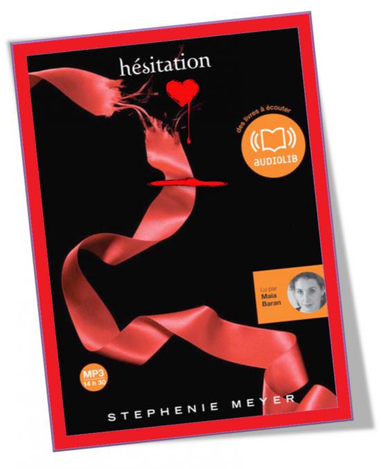 6 . Twilight (Tome 3) Hésitation de Stephenie MEYER - Lu par Maia Baran - Durée : 14 h 25 min - Éditeur : Audiolib