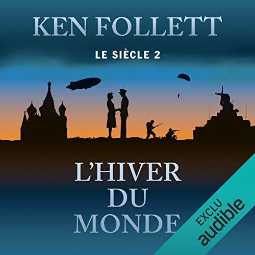 20 . Le siècle (Tome 2) L'hiver du monde de Ken FOLLETT Lu par Vincent Violette - Durée : 37 h et 15 min - Éditeur : Audible Studio