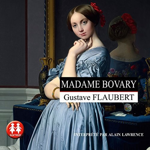 31 . Madame Bovary de Gustave FLAUBERT - Lu par Alain Lawrence Durée : 14 h et 14 min - Éditeur : Sixtrid