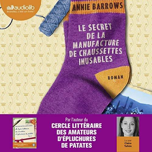 42 .  Le secret de la manufacture de chaussettes inusables de Annie BARROWS - Lu par Claire Tefnin Durée : 18 h et 26 min - Éditeur : Audiolib