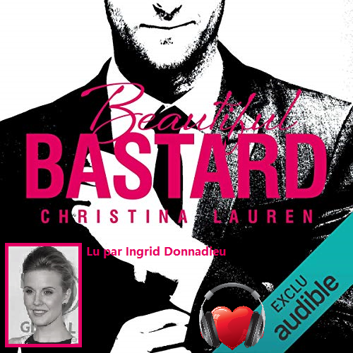 44 .  Série Beautiful (Tome 1) Beautiful bastard de Christina LAUREN - Lu par Ingrid Donnadieu  - Durée : 6 h et 34 min - Éditeur : Audible Studios