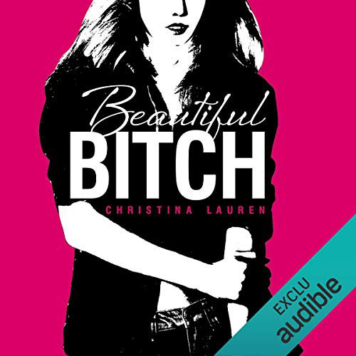 45 . Série Beautiful (Tome 1.5) Beautiful bitch de Christina LAUREN - Lu par Ingrid Donnadieu - Durée : 2 h et 57 min - Éditeur : Audible Studios