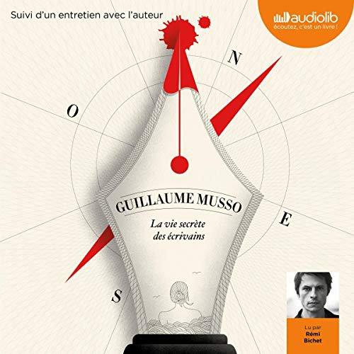 124 -  La vie secrète des écrivains De Guillaume Musso Lu par : Rémi Bichet Durée : 6 h et 49 min Éditeur : Audiolib