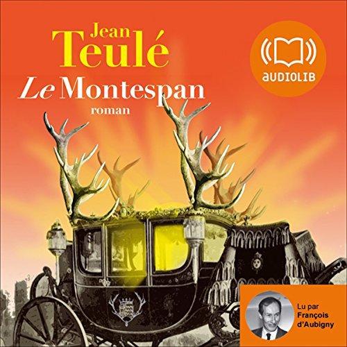 126 - Le Montespan De Jean Teulé Lu par François d'Aubigny Durée : 7 h et 53 min Editeur : Audiolib