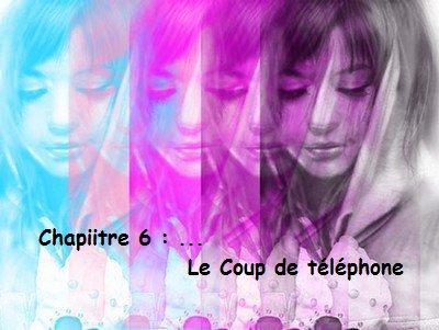 Chapiitre 6 : Le coup de téléphone... =D