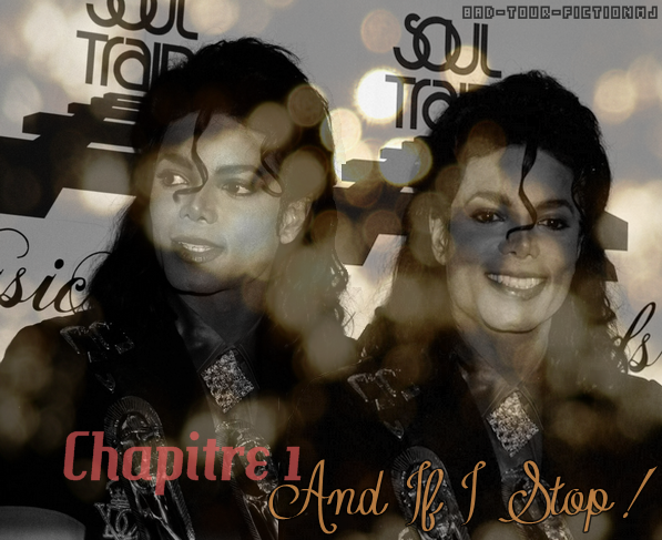 #.~ Chapitre 1 : AND IF I STOP !