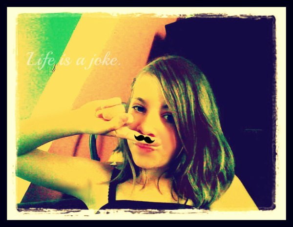 Life is a joke. <3