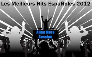 Les Meilleurs Hits EspaÑoles 2012 (Allan Mora Session)