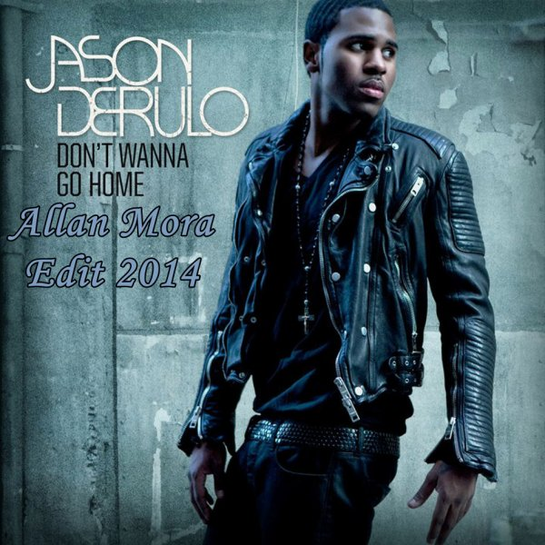 Jason Derulo - Don´t Wanna Go Home (Allan Mora Edit 2014)  (2014)