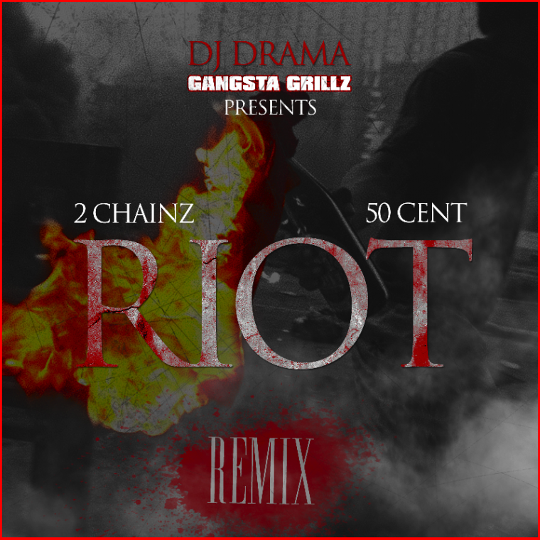2 Chainz- Riot (Feat. 50 Cent) (REMIX) (NOUVEAU SON)