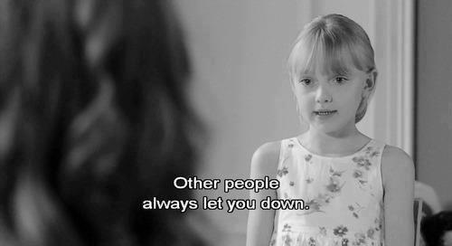 « Les autres personnes vous laissent toujours tomber. »