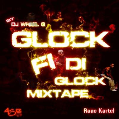 ==> Glock Fi Di Glock Mixtape <== by Deejay Wheel G