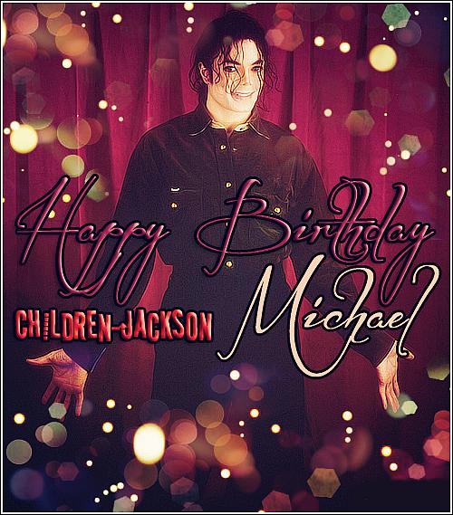 - Joyeux Anniversaire Michael Joseph Jackson, We Miss you ..  #Edité par Mélanie. Michael, tu nous manques énormément... Chaque jour un peu plus repose en paix ! Happy Birthday TO YOU <3 -