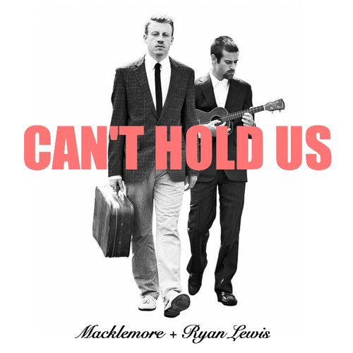 - Can't Hold Us  / Macklemore X Ryan Lewis - Can't Hold Us Feat. Ray  (2013)