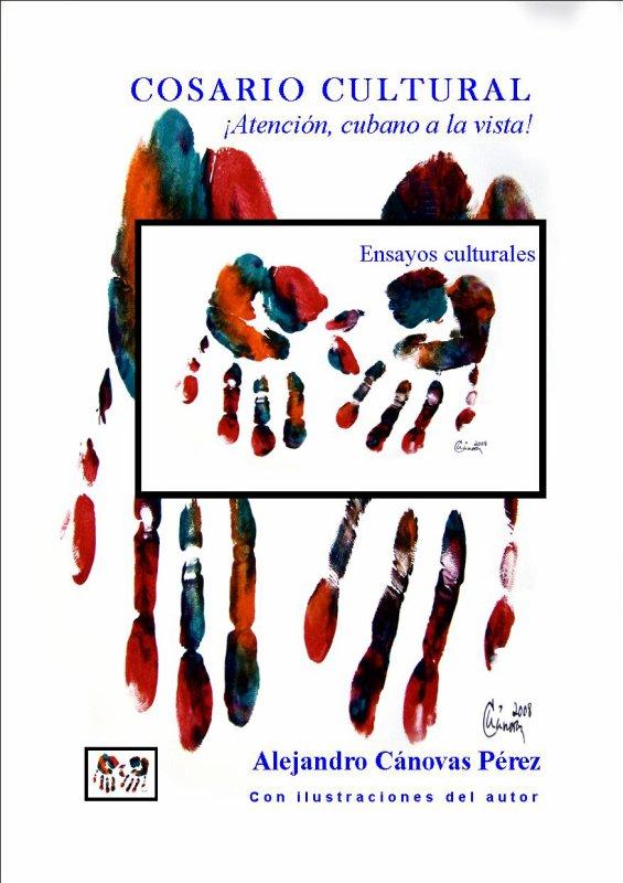 Cosario cultural.  ¡Atención, cubano a la vista! Mi nuevo libro. Por Alejandro Cánovas Pérez