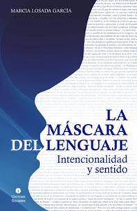 SOBRE UN LIBRO DE ESTE Y DE LOS SIGLOS VENIDEROS: LA MASCARA DEL LENGUAJE, INTENCIONALIDAD Y SENTIDO Por Alejandro Cánovas Pérez