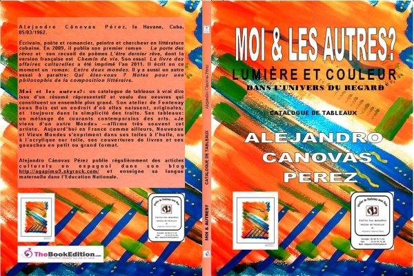Moi & les autres ?  Lumière et couleur dans l'univers du regard: un catálogo de mis cuadros en español y francés. Por Alejandro Cánovas Pérez