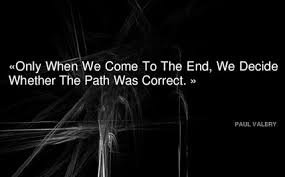 Only when we come to the end, we decide whether the path was correct.