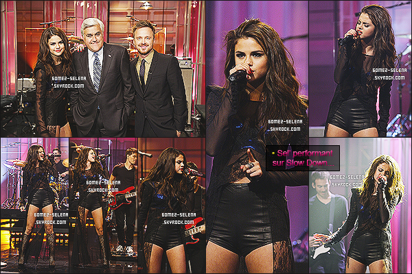 23/07/13 : Selena était sur le plateau de l'émission « The Tonight Show with Jay Leno » à Los Angeles !  Selena, là-bas y a performé sur « Slow Down ». J'aimes assez sa performance même si c'est pas la meilleure chanteuse qui existe.