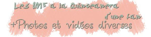 IM5 à la Quinceanera d'une fan + Photos et vidéos diverses